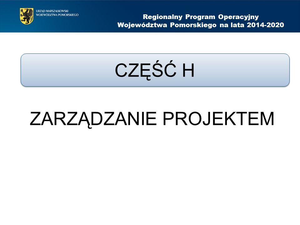 ZARZĄDZANIE PROJEKTEM Regionalny Program Operacyjny Województwa Pomorskiego na lata 2014-2020 CZĘŚĆ H