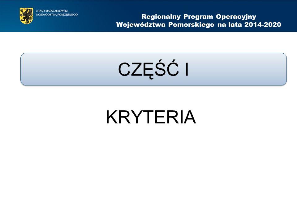 KRYTERIA Regionalny Program Operacyjny Województwa Pomorskiego na lata 2014-2020 CZĘŚĆ I