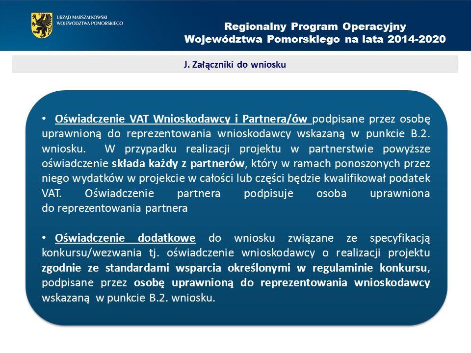 Regionalny Program Operacyjny Województwa Pomorskiego na lata 2014-2020 Oświadczenie VAT Wnioskodawcy i Partnera/ów podpisane przez osobę uprawnioną do reprezentowania wnioskodawcy wskazaną w punkcie B.2.