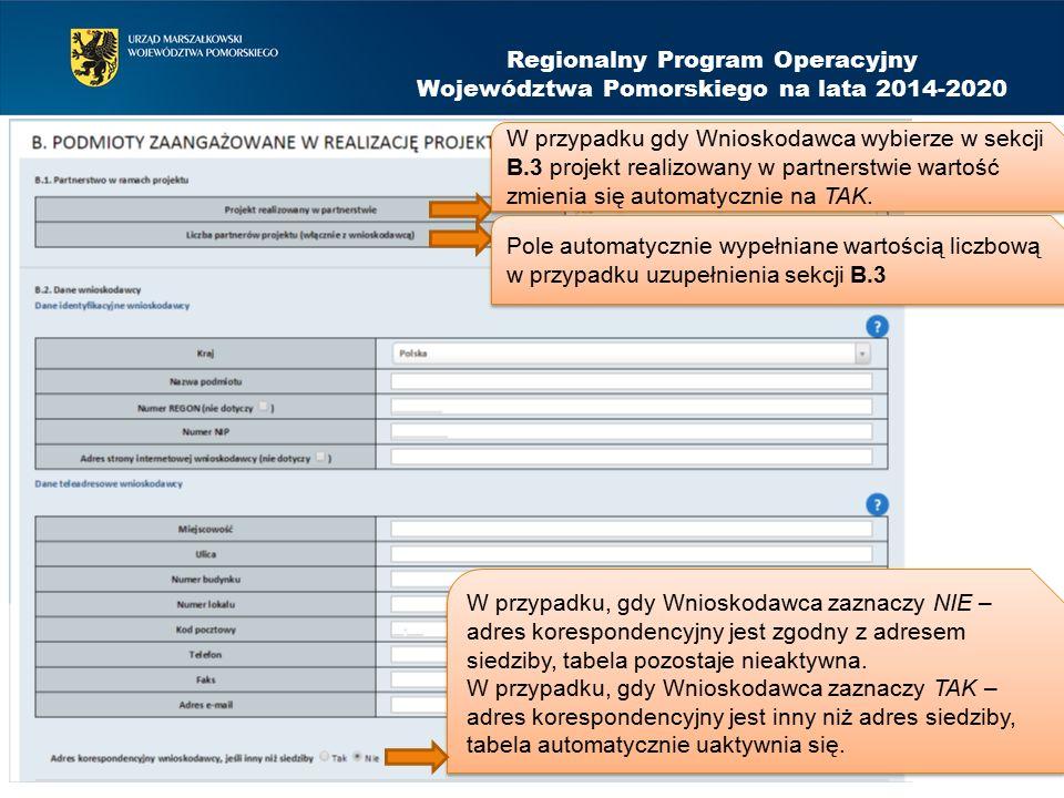 Regionalny Program Operacyjny Województwa Pomorskiego na lata 2014-2020 W przypadku gdy Wnioskodawca wybierze w sekcji B.3 projekt realizowany w partnerstwie wartość zmienia się automatycznie na TAK.