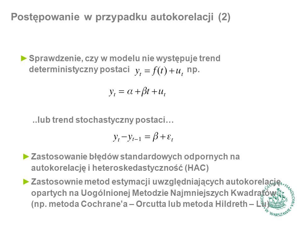 Postępowanie w przypadku autokorelacji (2) ►Sprawdzenie, czy w modelu nie występuje trend deterministyczny postaci np...lub trend stochastyczny postaci… ►Zastosowanie błędów standardowych odpornych na autokorelację i heteroskedastyczność (HAC) ►Zastosownie metod estymacji uwzględniających autokorelację opartych na Uogólnionej Metodzie Najmniejszych Kwadratów (np.