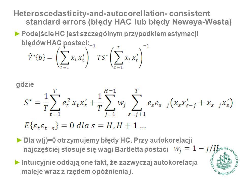 Heteroscedasticity-and-autocorellation- consistent standard errors (błędy HAC lub błędy Neweya-Westa) ►Podejście HC jest szczególnym przypadkiem estymacji błędów HAC postaci: gdzie ►Dla w(j)=0 otrzymujemy błędy HC.