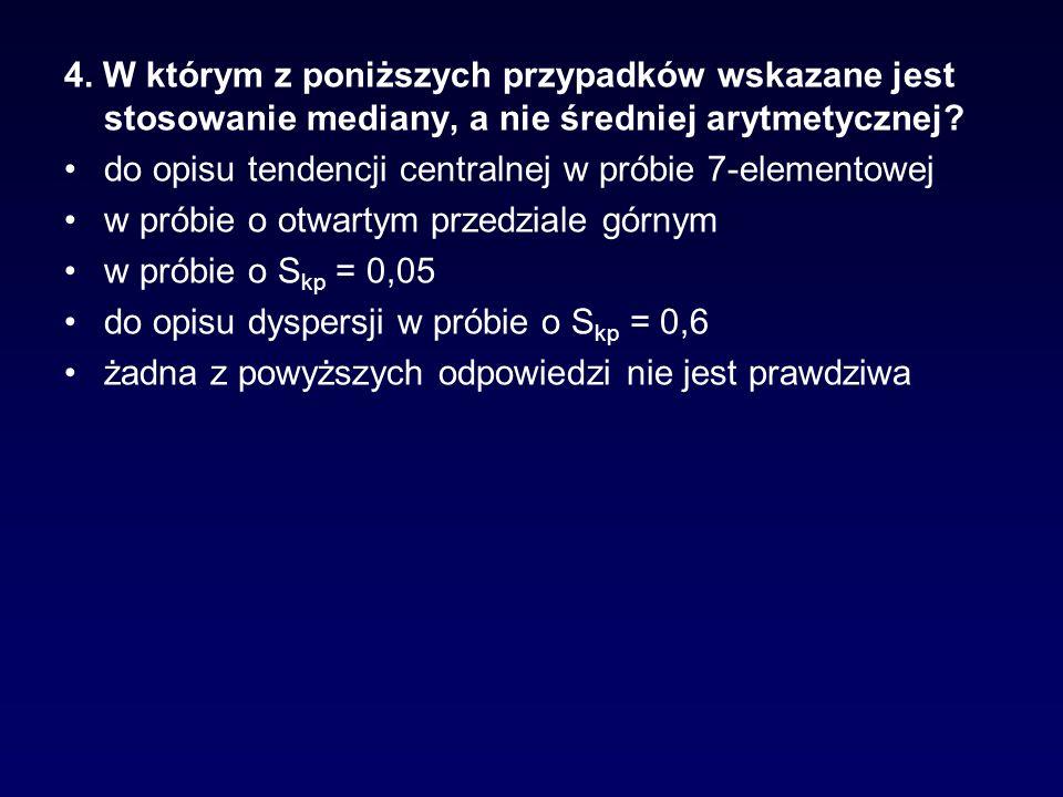 4. W którym z poniższych przypadków wskazane jest stosowanie mediany, a nie średniej arytmetycznej? do opisu tendencji centralnej w próbie 7-elementow