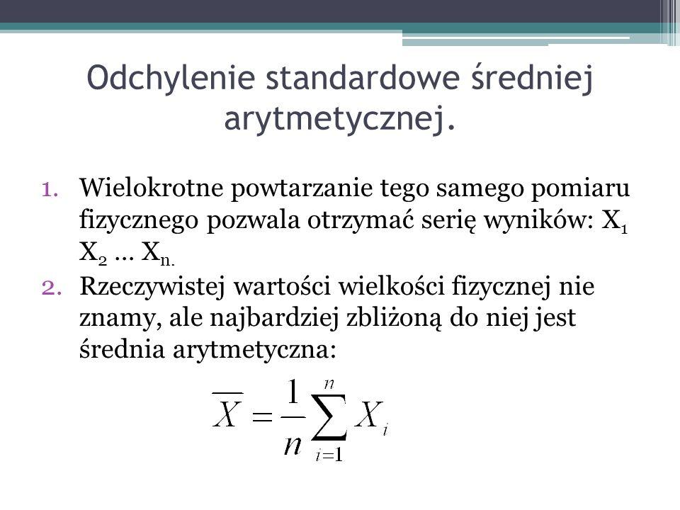 Odchylenie standardowe średniej arytmetycznej. 1.Wielokrotne powtarzanie tego samego pomiaru fizycznego pozwala otrzymać serię wyników: X 1 X 2 … X n.