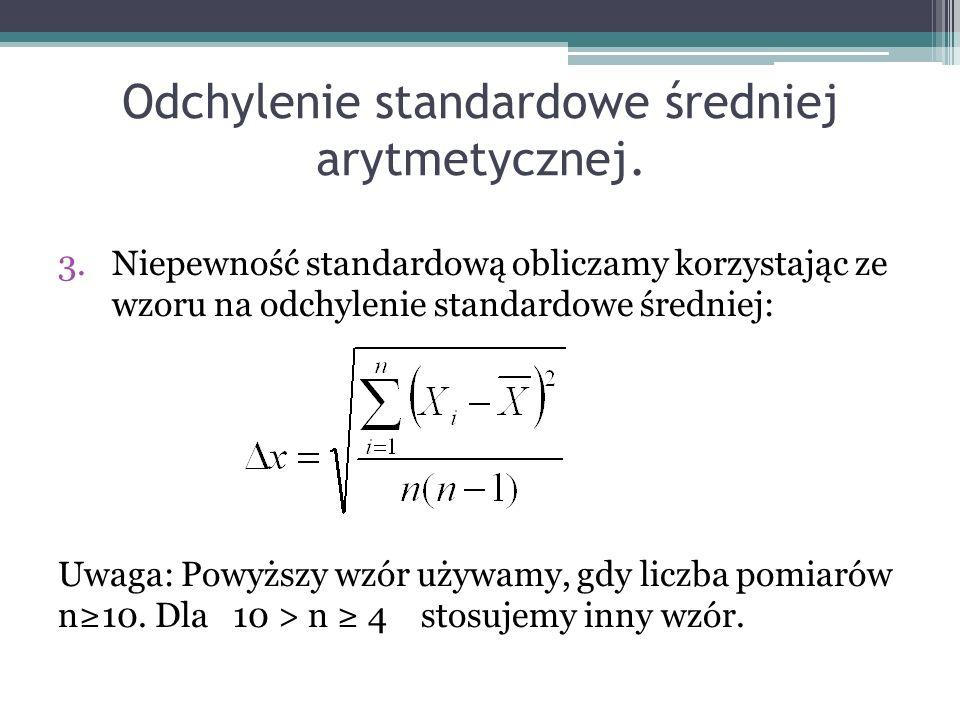 Odchylenie standardowe średniej arytmetycznej. 3.Niepewność standardową obliczamy korzystając ze wzoru na odchylenie standardowe średniej: Uwaga: Powy
