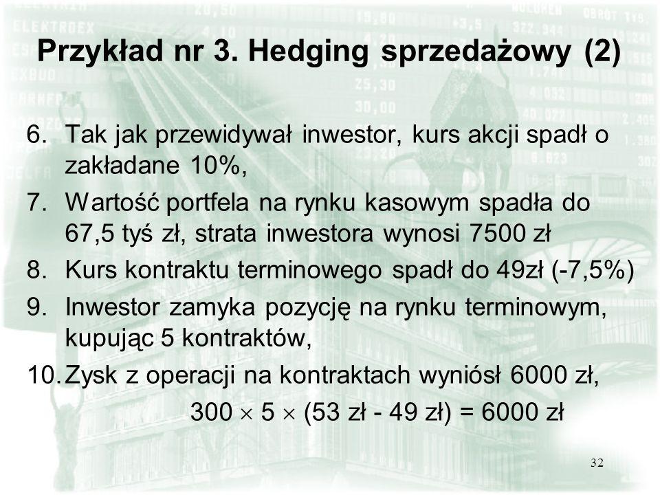 31 Przykład nr 3. Hedging sprzedażowy (1) 1.