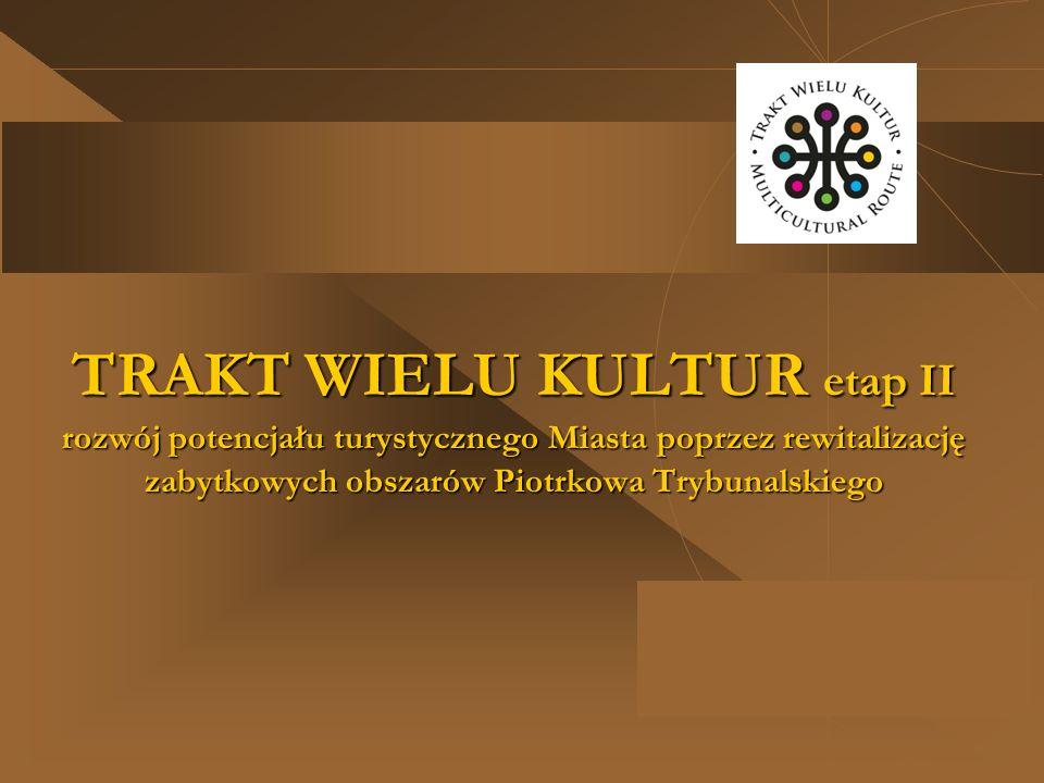 TRAKT WIELU KULTUR etap II rozwój potencjału turystycznego Miasta poprzez rewitalizację zabytkowych obszarów Piotrkowa Trybunalskiego