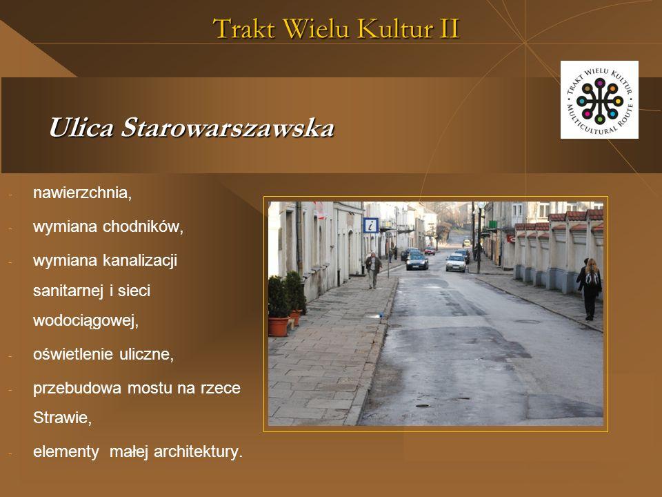 Trakt Wielu Kultur II Ulica Starowarszawska - nawierzchnia, - wymiana chodników, - wymiana kanalizacji sanitarnej i sieci wodociągowej, - oświetlenie uliczne, - przebudowa mostu na rzece Strawie, - elementy małej architektury.