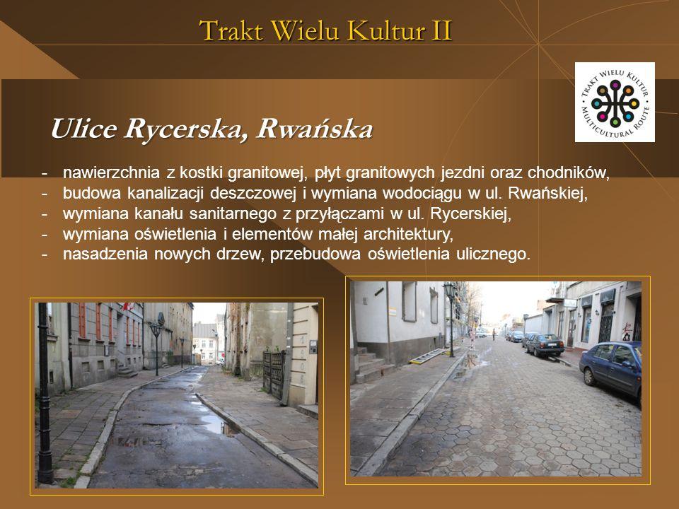 Trakt Wielu Kultur II Ulice Rycerska, Rwańska -nawierzchnia z kostki granitowej, płyt granitowych jezdni oraz chodników, -budowa kanalizacji deszczowej i wymiana wodociągu w ul.