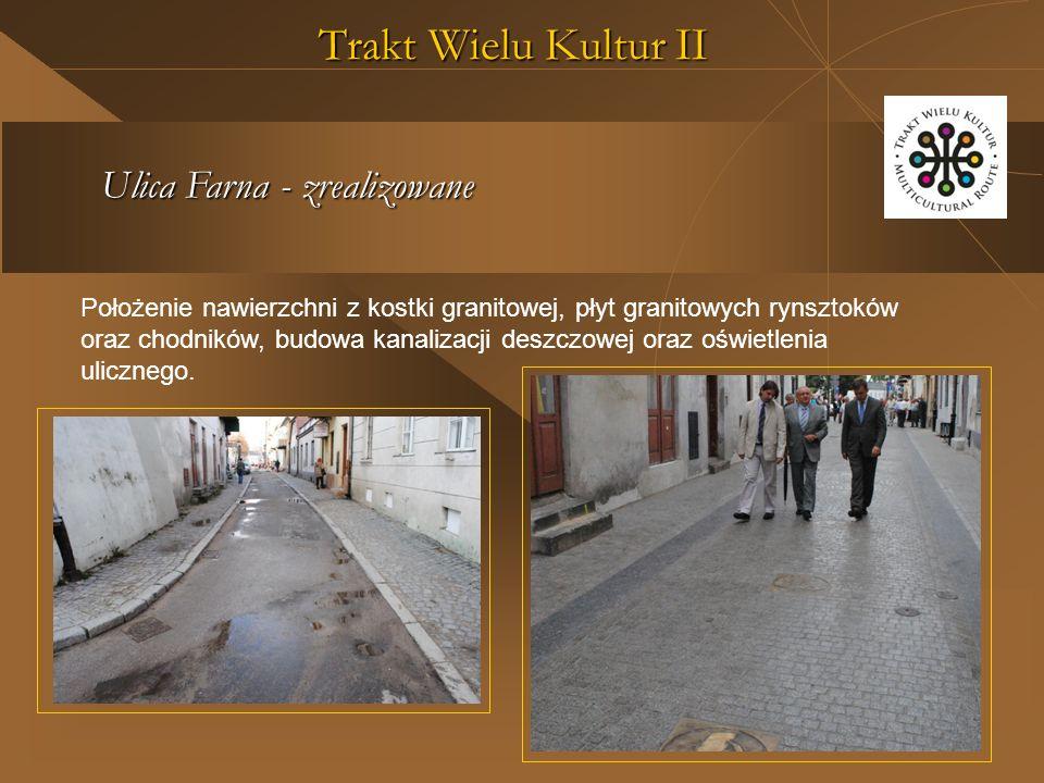 Trakt Wielu Kultur II Ulica Farna - zrealizowane Położenie nawierzchni z kostki granitowej, płyt granitowych rynsztoków oraz chodników, budowa kanalizacji deszczowej oraz oświetlenia ulicznego.