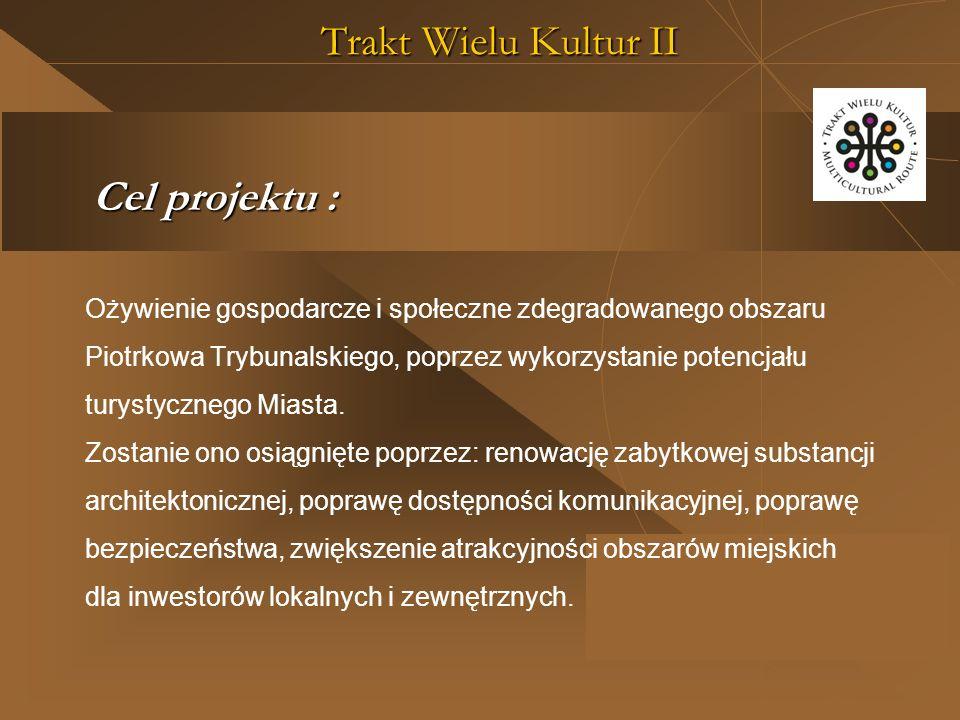Trakt Wielu Kultur II Ożywienie gospodarcze i społeczne zdegradowanego obszaru Piotrkowa Trybunalskiego, poprzez wykorzystanie potencjału turystycznego Miasta.