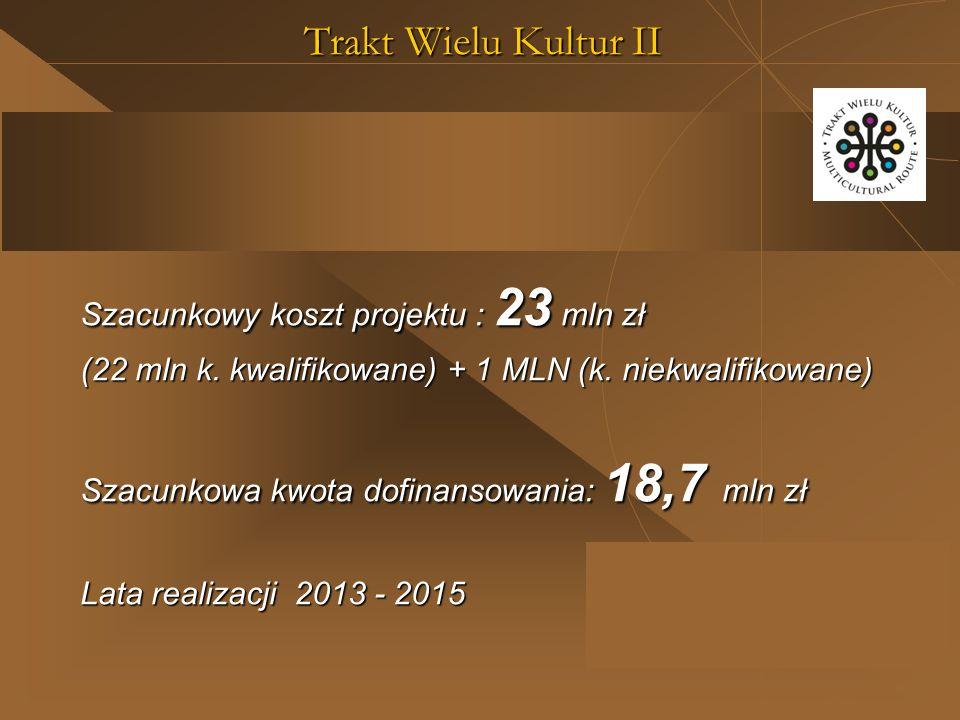 Trakt Wielu Kultur II Szacunkowy koszt projektu : 23 mln zł (22 mln k. kwalifikowane) + 1 MLN (k. niekwalifikowane) Szacunkowa kwota dofinansowania: 1
