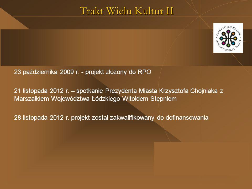 Trakt Wielu Kultur II 23 października 2009 r. - projekt złożony do RPO 21 listopada 2012 r.