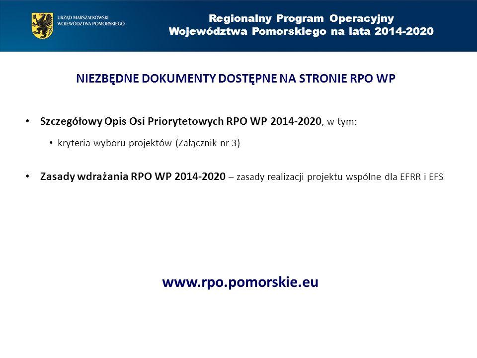 Regionalny Program Operacyjny Województwa Pomorskiego na lata 2014-2020 NIEZBĘDNE DOKUMENTY DOSTĘPNE NA STRONIE RPO WP Szczegółowy Opis Osi Priorytetowych RPO WP 2014-2020, w tym: kryteria wyboru projektów (Załącznik nr 3) Zasady wdrażania RPO WP 2014-2020 – zasady realizacji projektu wspólne dla EFRR i EFS www.rpo.pomorskie.eu