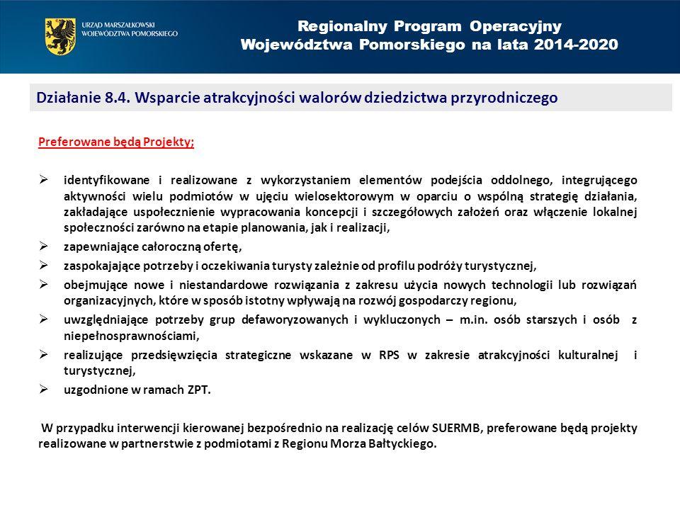 Regionalny Program Operacyjny Województwa Pomorskiego na lata 2014-2020 Preferowane będą Projekty;  identyfikowane i realizowane z wykorzystaniem elementów podejścia oddolnego, integrującego aktywności wielu podmiotów w ujęciu wielosektorowym w oparciu o wspólną strategię działania, zakładające uspołecznienie wypracowania koncepcji i szczegółowych założeń oraz włączenie lokalnej społeczności zarówno na etapie planowania, jak i realizacji,  zapewniające całoroczną ofertę,  zaspokajające potrzeby i oczekiwania turysty zależnie od profilu podróży turystycznej,  obejmujące nowe i niestandardowe rozwiązania z zakresu użycia nowych technologii lub rozwiązań organizacyjnych, które w sposób istotny wpływają na rozwój gospodarczy regionu,  uwzględniające potrzeby grup defaworyzowanych i wykluczonych – m.in.