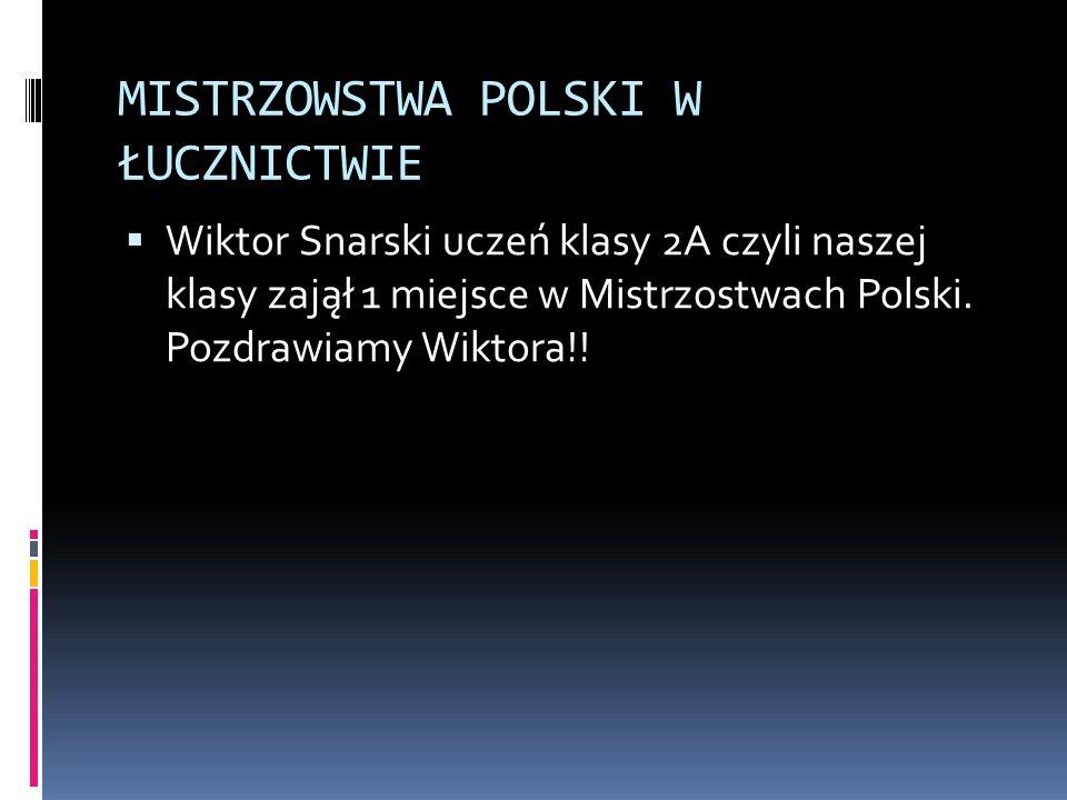 MISTRZOWSTWA POLSKI W ŁUCZNICTWIE  Wiktor Snarski uczeń klasy 2A czyli naszej klasy zajął 1 miejsce w Mistrzostwach Polski.