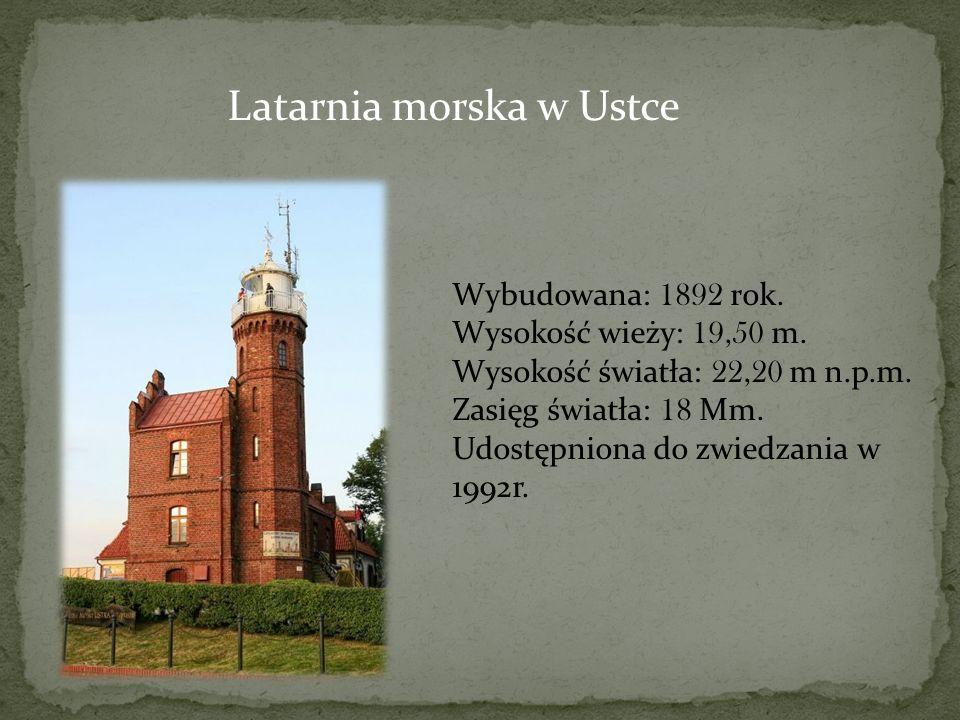Latarnia morska w Ustce Wybudowana: 1892 rok. Wysokość wieży: 19,50 m. Wysokość światła: 22,20 m n.p.m. Zasięg światła: 18 Mm. Udostępniona do zwiedza