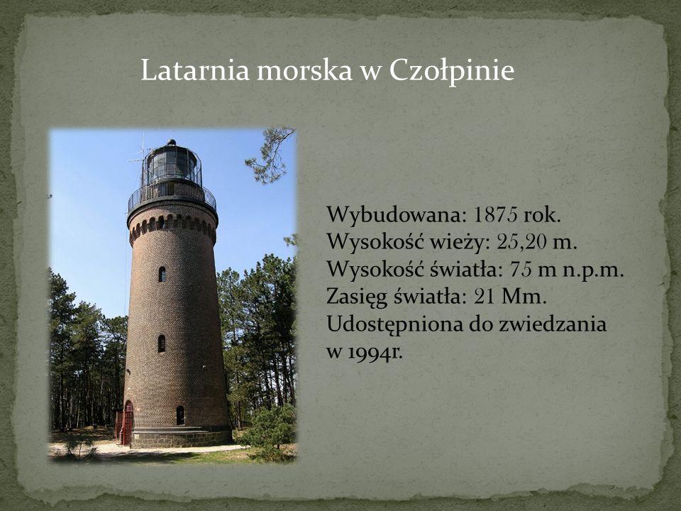Latarnia morska w Czołpinie Wybudowana: 1875 rok. Wysokość wieży: 25,20 m. Wysokość światła: 75 m n.p.m. Zasięg światła: 21 Mm. Udostępniona do zwiedz