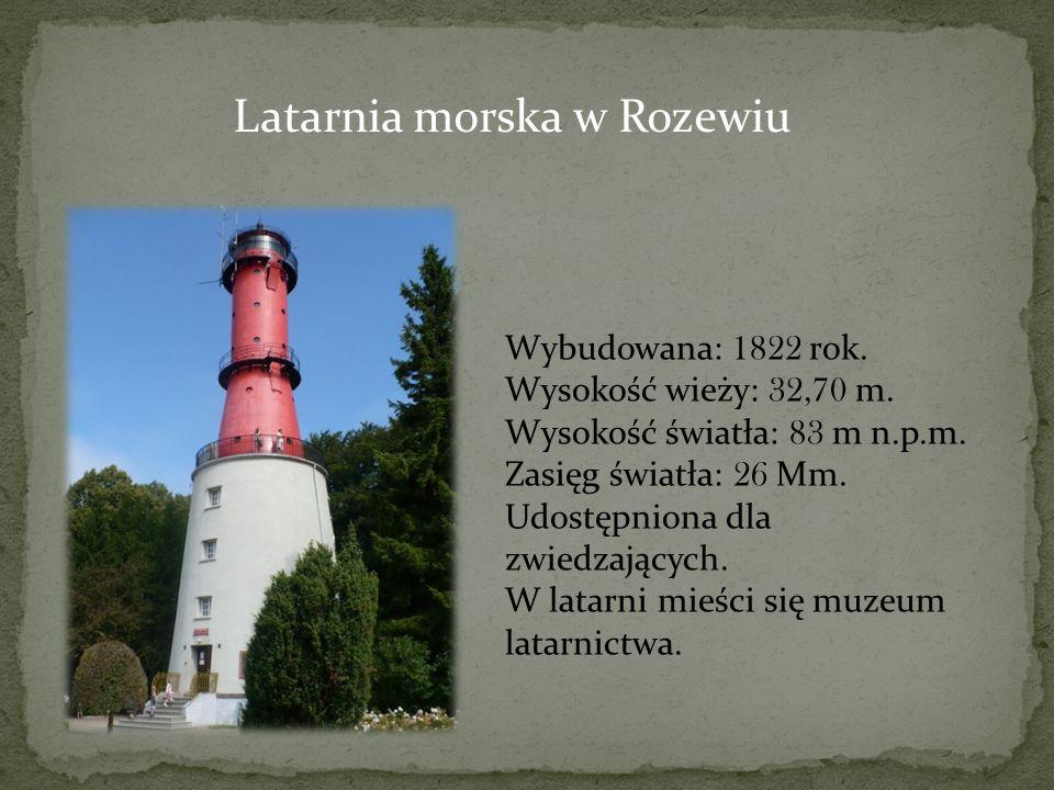 Latarnia morska w Rozewiu Wybudowana: 1822 rok. Wysokość wieży: 32,70 m. Wysokość światła: 83 m n.p.m. Zasięg światła: 26 Mm. Udostępniona dla zwiedza