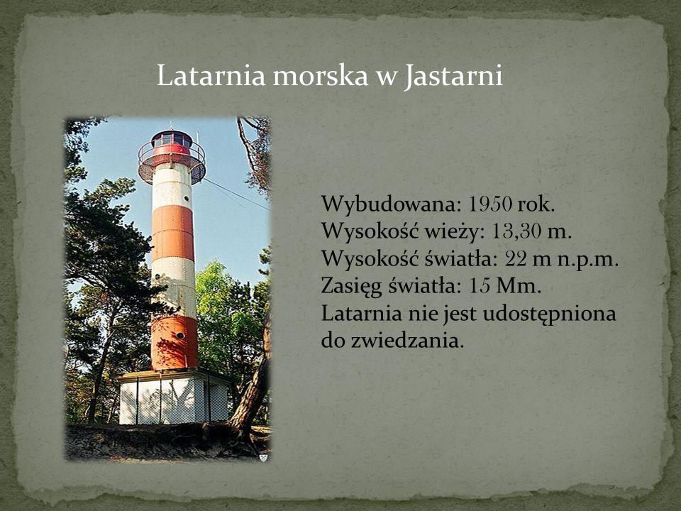 Latarnia morska w Jastarni Wybudowana: 1950 rok. Wysokość wieży: 13,30 m. Wysokość światła: 22 m n.p.m. Zasięg światła: 15 Mm. Latarnia nie jest udost