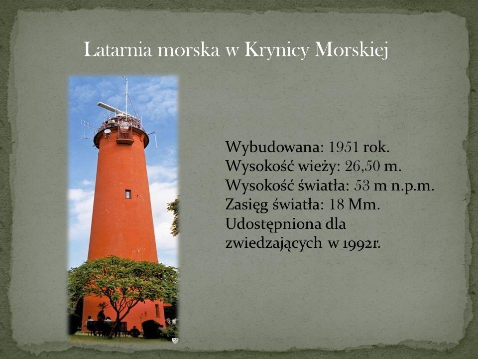 Latarnia morska w Krynicy Morskiej Wybudowana: 1951 rok. Wysokość wieży: 26,50 m. Wysokość światła: 53 m n.p.m. Zasięg światła: 18 Mm. Udostępniona dl