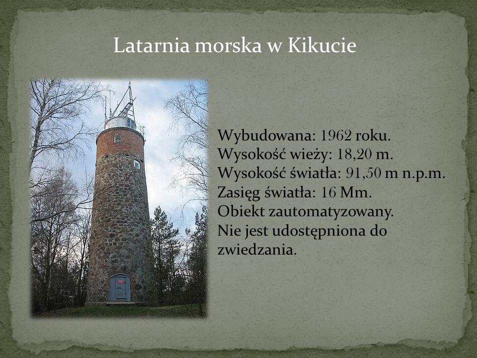 Latarnia morska w Kikucie Wybudowana: 1962 roku. Wysokość wieży: 18,20 m. Wysokość światła: 91,50 m n.p.m. Zasięg światła: 16 Mm. Obiekt zautomatyzowa