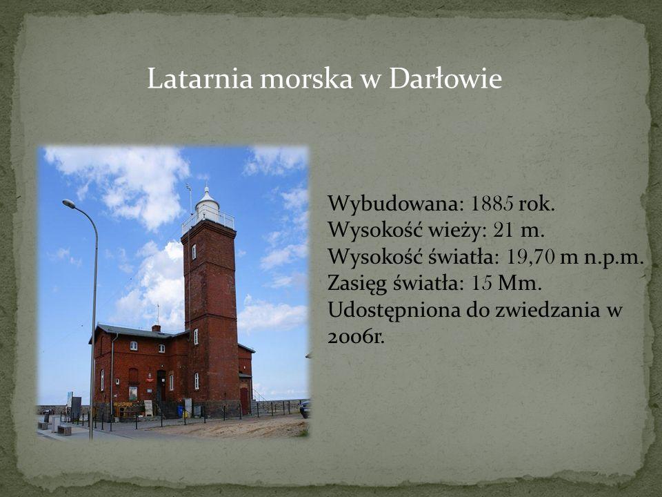 Latarnia morska w Darłowie Wybudowana: 1885 rok. Wysokość wieży: 21 m. Wysokość światła: 19,70 m n.p.m. Zasięg światła: 15 Mm. Udostępniona do zwiedza