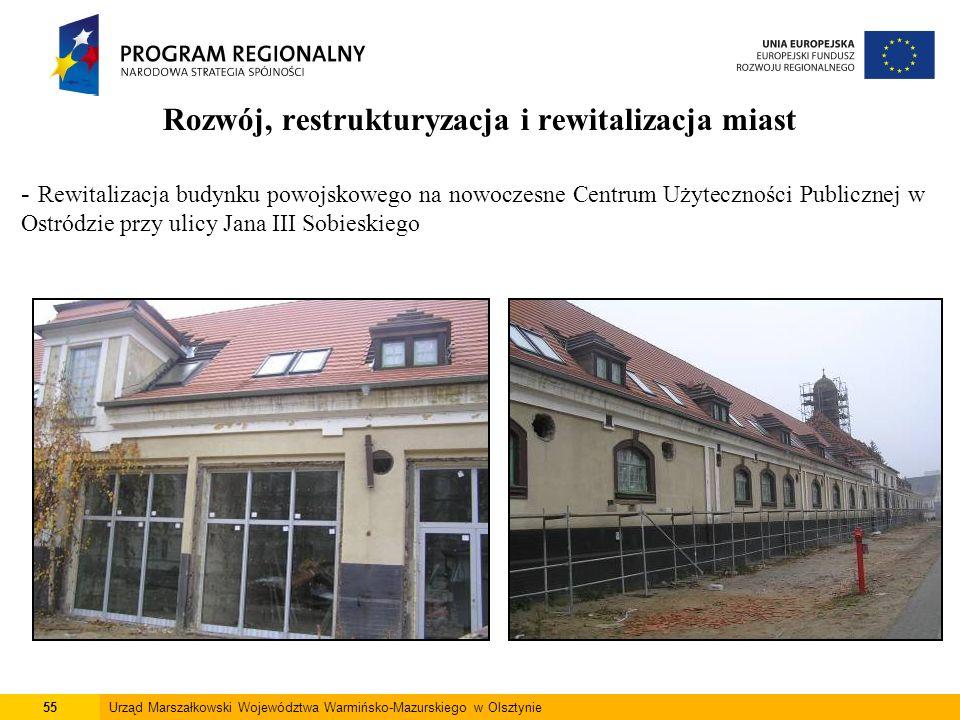 55Urząd Marszałkowski Województwa Warmińsko-Mazurskiego w Olsztynie Rozwój, restrukturyzacja i rewitalizacja miast - Rewitalizacja budynku powojskoweg