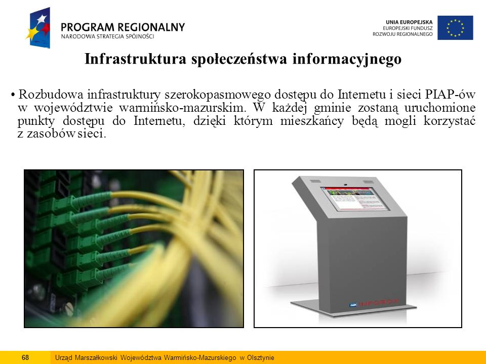 68Urząd Marszałkowski Województwa Warmińsko-Mazurskiego w Olsztynie Infrastruktura społeczeństwa informacyjnego Rozbudowa infrastruktury szerokopasmow
