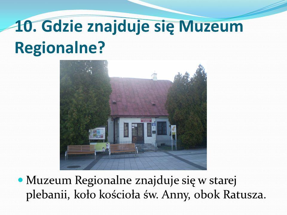 10. Gdzie znajduje się Muzeum Regionalne.