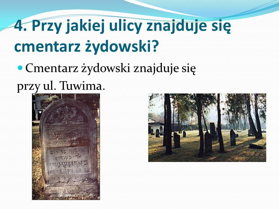 4. Przy jakiej ulicy znajduje się cmentarz żydowski.