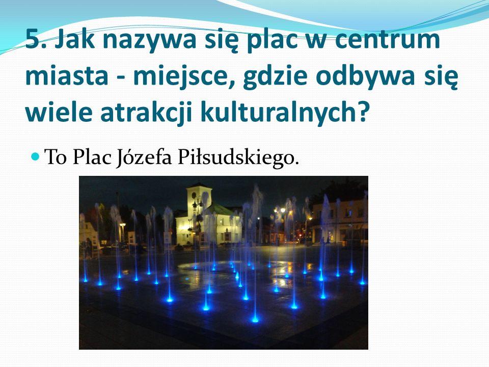 5. Jak nazywa się plac w centrum miasta - miejsce, gdzie odbywa się wiele atrakcji kulturalnych.