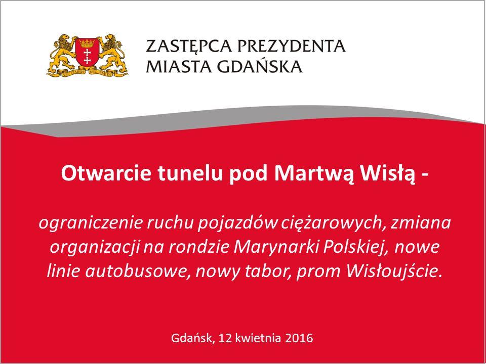 Gdańsk, 12 kwietnia 2016 Otwarcie tunelu pod Martwą Wisłą - ograniczenie ruchu pojazdów ciężarowych, zmiana organizacji na rondzie Marynarki Polskiej, nowe linie autobusowe, nowy tabor, prom Wisłoujście.