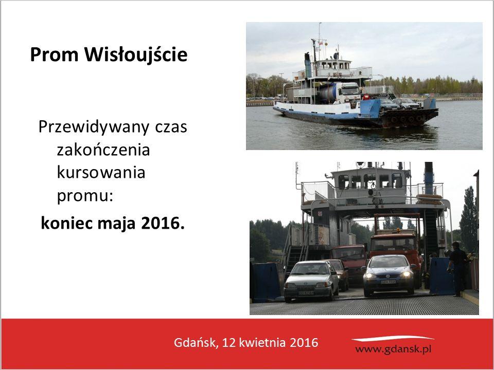 Gdańsk, 12 kwietnia 2016 Prom Wisłoujście Przewidywany czas zakończenia kursowania promu: koniec maja 2016.