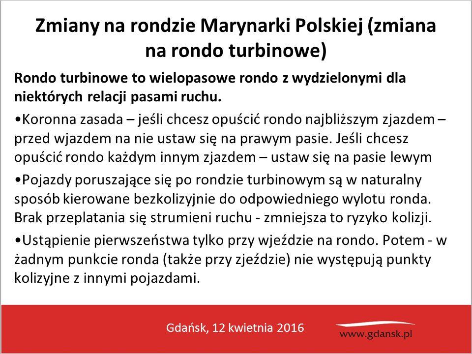 Gdańsk, 12 kwietnia 2016 Zmiany na rondzie Marynarki Polskiej (zmiana na rondo turbinowe) Rondo turbinowe to wielopasowe rondo z wydzielonymi dla niektórych relacji pasami ruchu.