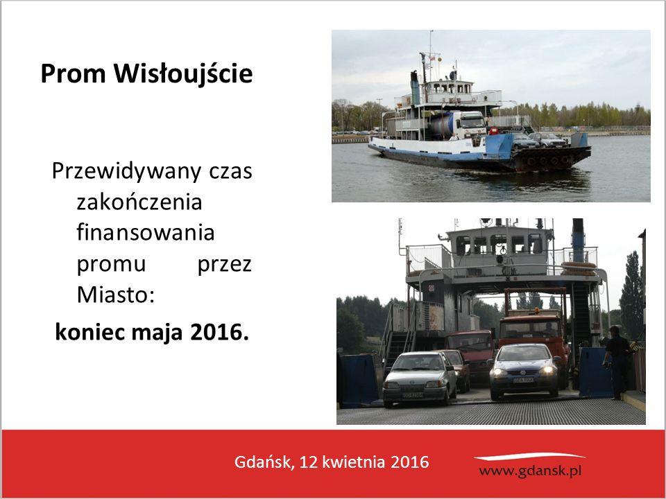 Gdańsk, 12 kwietnia 2016 Prom Wisłoujście Przewidywany czas zakończenia finansowania promu przez Miasto: koniec maja 2016.