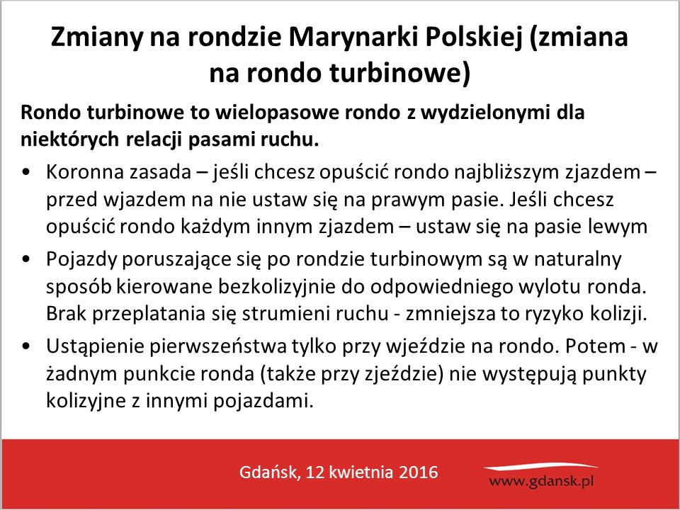 Gdańsk, 12 kwietnia 2016 Zmiany na rondzie Marynarki Polskiej (zmiana na rondo turbinowe) Rondo turbinowe to wielopasowe rondo z wydzielonymi dla niek