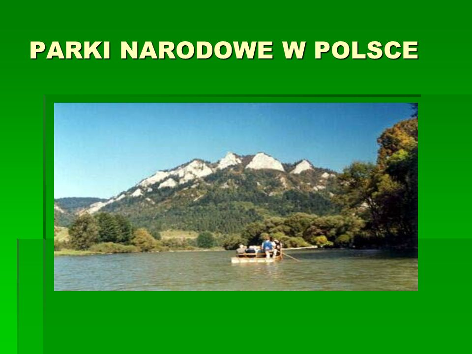 PIENIŃSKI PARK NARODOWY  Utworzony w 1932r  Powierzchnia 23,46 km²  położony jest w dorzeczu Dunajca i odwadniany systemem krótkich potoków o długości od 0,3 do 4,0 km.