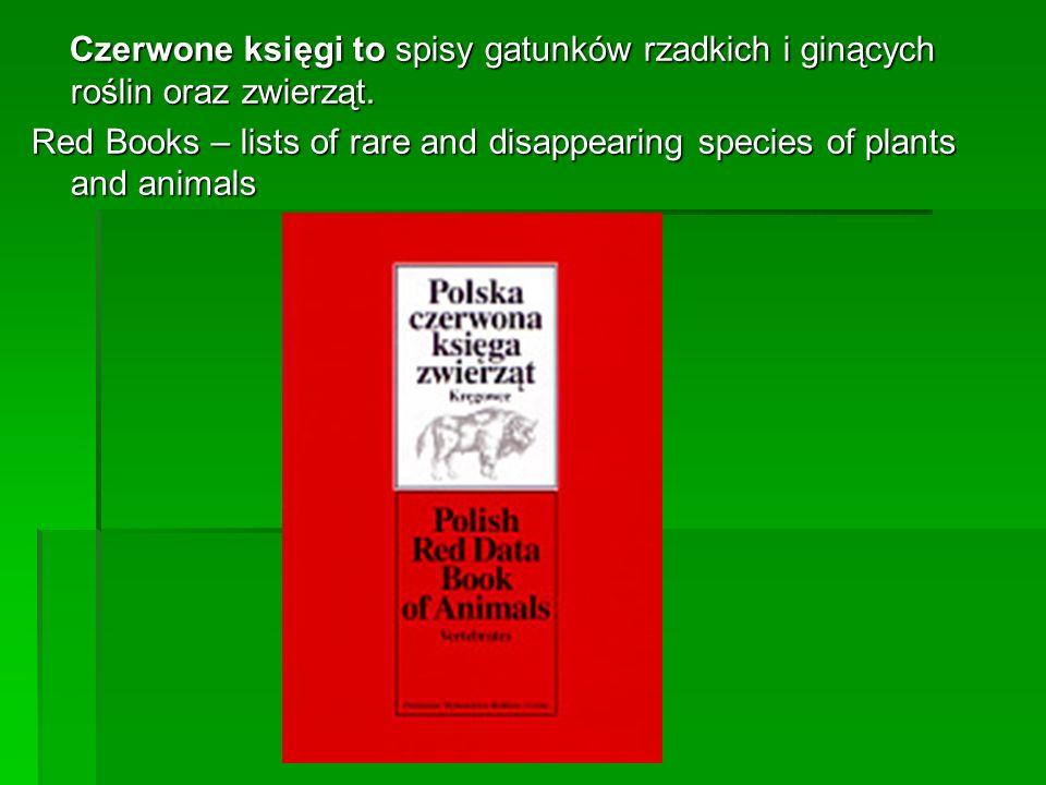 Czerwone księgi to spisy gatunków rzadkich i ginących roślin oraz zwierząt. Czerwone księgi to spisy gatunków rzadkich i ginących roślin oraz zwierząt