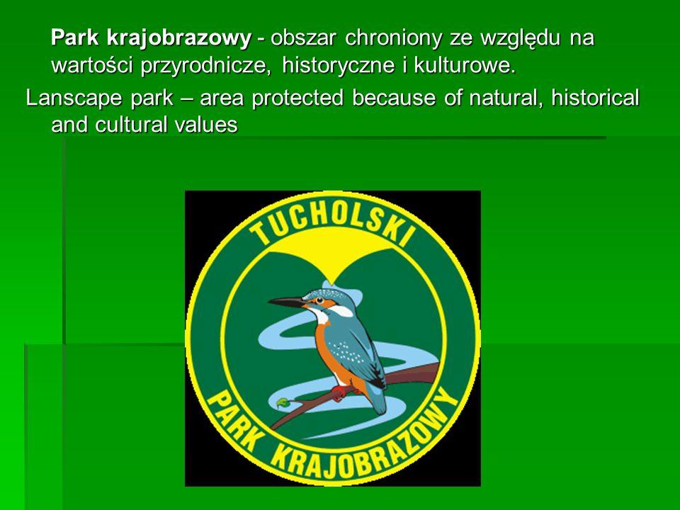 Park krajobrazowy - obszar chroniony ze względu na wartości przyrodnicze, historyczne i kulturowe. Park krajobrazowy - obszar chroniony ze względu na