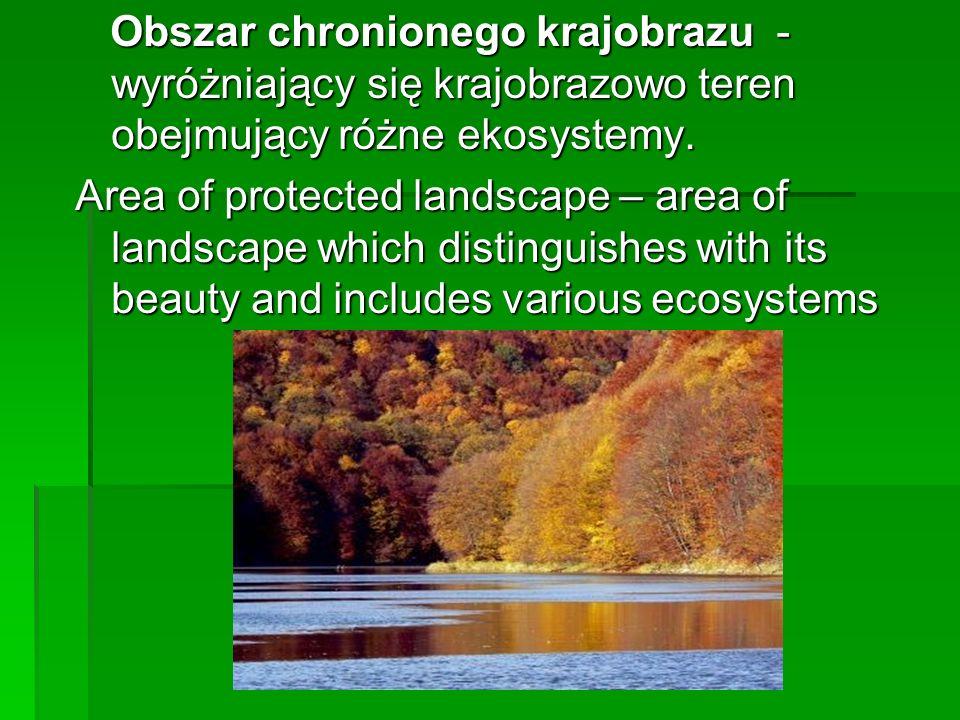 Obszar chronionego krajobrazu - wyróżniający się krajobrazowo teren obejmujący różne ekosystemy. Obszar chronionego krajobrazu - wyróżniający się kraj