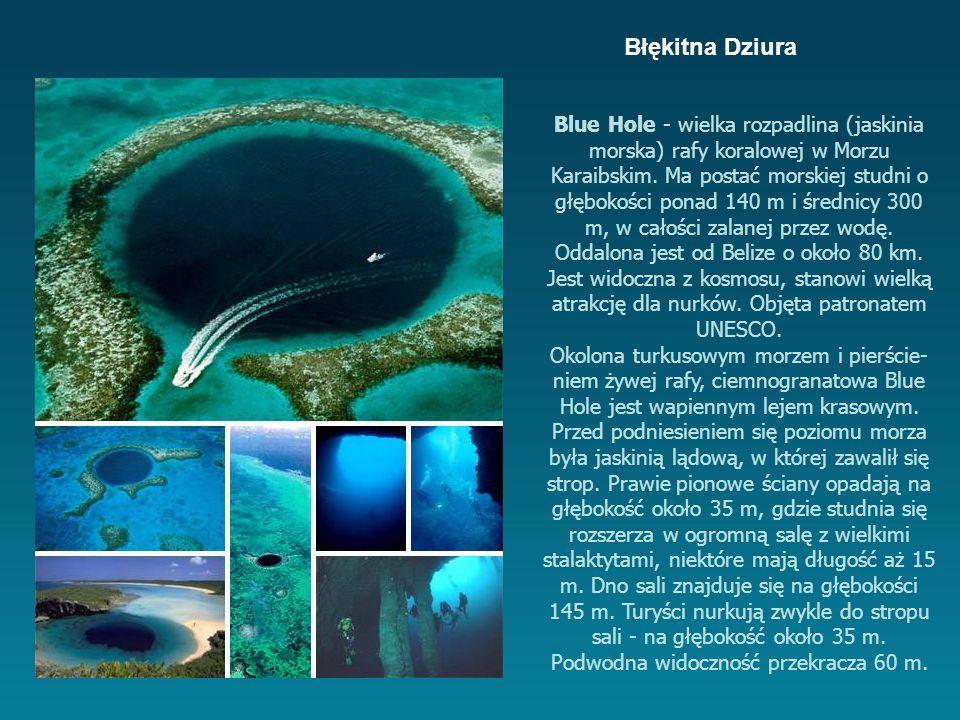 Blue Hole - wielka rozpadlina (jaskinia morska) rafy koralowej w Morzu Karaibskim.