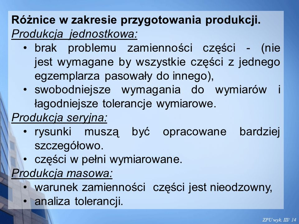 ZPU wyk. III/ 14 Różnice w zakresie przygotowania produkcji. Produkcja jednostkowa: brak problemu zamienności części - (nie jest wymagane by wszystkie