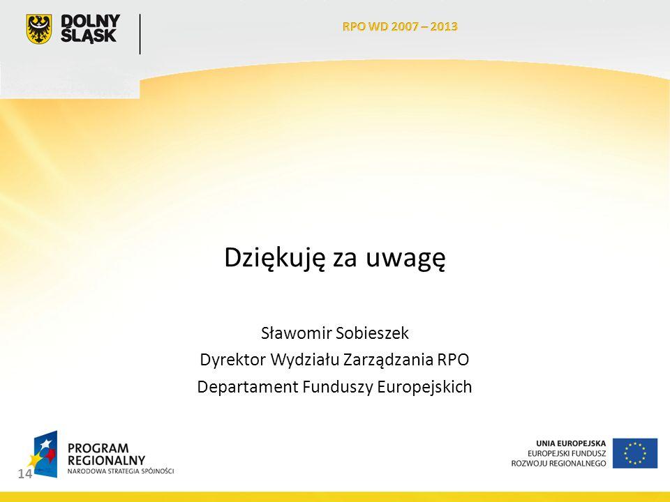 14 Dziękuję za uwagę Sławomir Sobieszek Dyrektor Wydziału Zarządzania RPO Departament Funduszy Europejskich