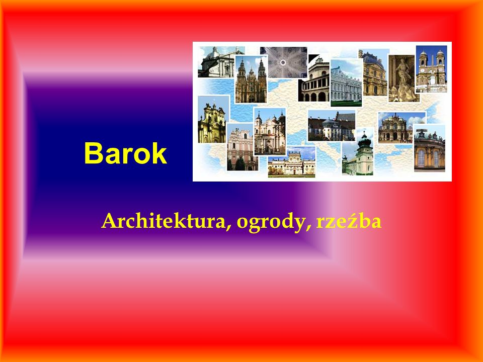Barok Architektura, ogrody, rzeźba