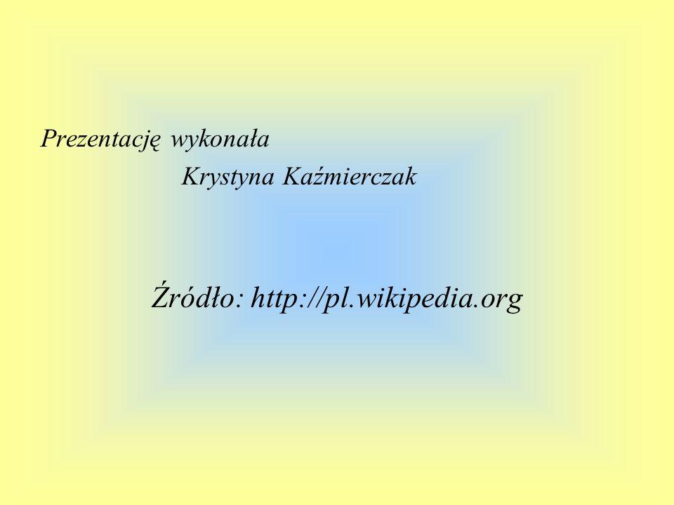 Prezentację wykonała Krystyna Kaźmierczak Źródło: http://pl.wikipedia.org