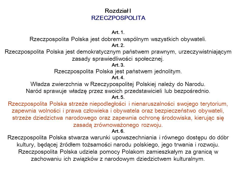 Rozdział I RZECZPOSPOLITA Art.1. Rzeczpospolita Polska jest dobrem wspólnym wszystkich obywateli.