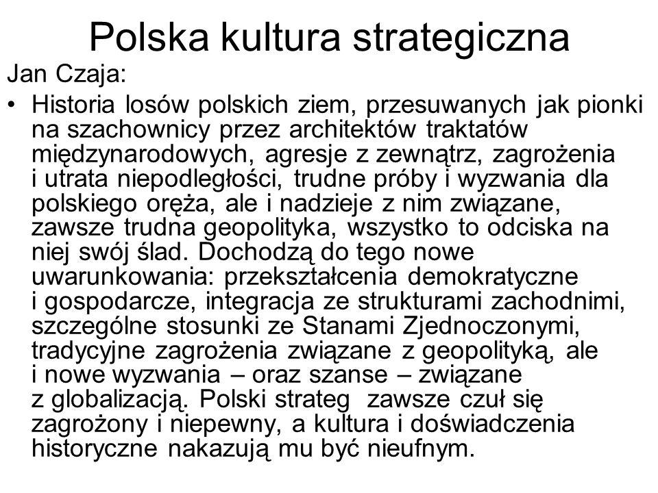 Polska kultura strategiczna Jan Czaja: Historia losów polskich ziem, przesuwanych jak pionki na szachownicy przez architektów traktatów międzynarodowych, agresje z zewnątrz, zagrożenia i utrata niepodległości, trudne próby i wyzwania dla polskiego oręża, ale i nadzieje z nim związane, zawsze trudna geopolityka, wszystko to odciska na niej swój ślad.