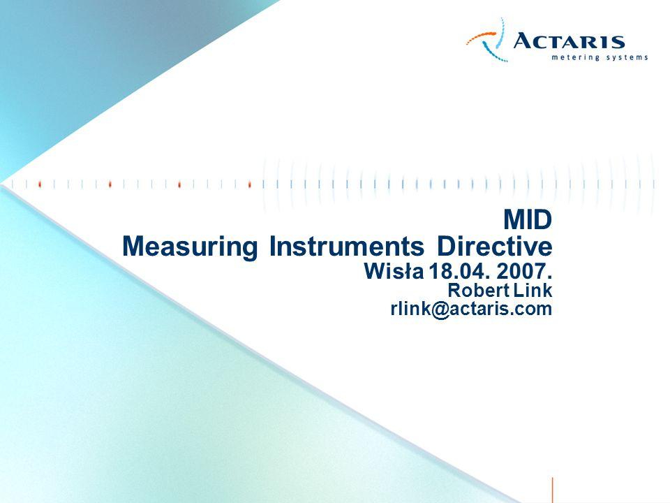 MID Measuring Instruments Directive Wisła 18.04. 2007. Robert Link rlink@actaris.com