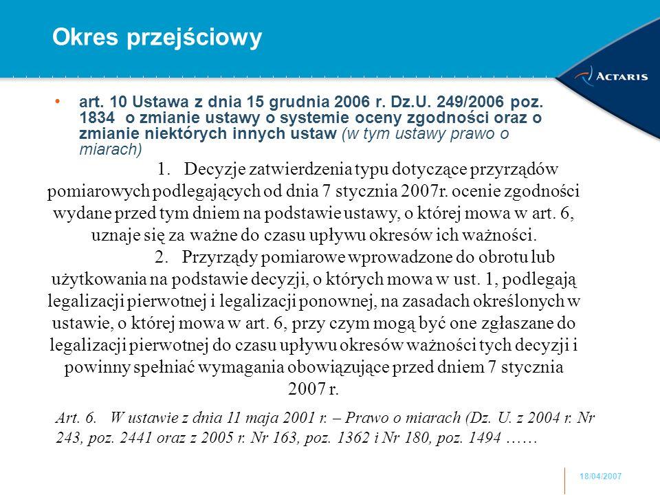 18/04/2007 Okres przejściowy art. 10 Ustawa z dnia 15 grudnia 2006 r.